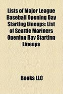 Lists of Major League Baseball Opening Day Starting Lineups: List of Seattle Mariners Opening Day Starting Lineups
