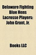 Delaware Fighting Blue Hens Lacrosse Players: John Grant, JR.