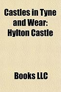 Castles in Tyne and Wear: Hylton Castle, the Castle, Newcastle, Tynemouth Castle and Priory