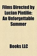 Films Directed by Lucian Pintilie (Study Guide): An Unforgettable Summer, the Reenactment, the Oak, Too Late, Paviljon VI