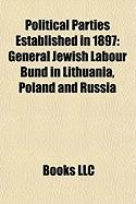 Political Parties Established in 1897: General Jewish Labour Bund in Lithuania, Poland and Russia