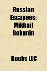 Russian Escapees: Mikhail Bakunin