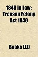 1848 in Law: Treason Felony ACT 1848, Robinson V Harman, Hungarian Declaration of Independence, Justices Protection ACT 1848, Statu