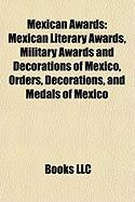 Mexican Awards: Mexican Literary Awards, Military Awards and Decorations of Mexico, Orders, Decorations, and Medals of Mexico