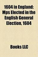 1604 in England: Mps Elected in the English General Election, 1604