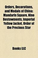 Orders, Decorations, and Medals of China: Mandarin Square, Nine Bestowments, Imperial Yellow Jacket, Order of the Precious Star