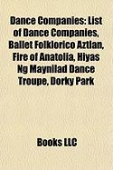 Dance Companies: List of Dance Companies, Ballet Folklorico Aztlan, Fire of Anatolia, Hiyas Ng Maynilad Dance Troupe, Dorky Park