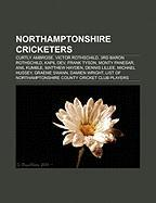 Northamptonshire Cricketers: Curtly Ambrose, Victor Rothschild, 3rd Baron Rothschild, Kapil Dev, Frank Tyson, Monty Panesar, Anil Kumble