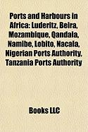 Ports and Harbours in Africa: Lüderitz, Beira, Mozambique, Qandala, Namibe, Lobito, Nacala, Nigerian Ports Authority, Tanzania Ports Authority