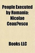 People Executed by Romania: Nicolae Ceau?escu