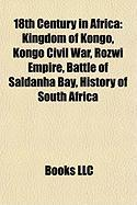 18th Century in Africa: Kingdom of Kongo, Kongo Civil War, Rozwi Empire, Battle of Saldanha Bay, History of South Africa