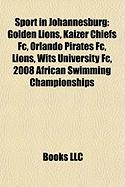 Sport in Johannesburg: Golden Lions, Kaizer Chiefs FC, Orlando Pirates FC, Lions, Wits University FC, 2008 African Swimming Championships