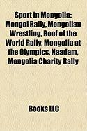 Sport in Mongolia: Mongol Rally, Mongolian Wrestling, Roof of the World Rally, Mongolia at the Olympics, Naadam, Mongolia Charity Rally