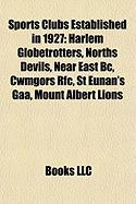 Sports Clubs Established in 1927: Harlem Globetrotters, Norths Devils, Near East BC, Cwmgors RFC, St Eunan's Gaa, Mount Albert Lions