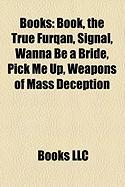 Books (Study Guide): Book, the True Furqan, Signal, Wanna Be a Bride, Pick Me Up, Weapons of Mass Deception, a Bone to Pick