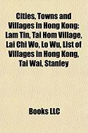 Cities, Towns and Villages in Hong Kong: Lam Tin, Tai Hom Village, Lai Chi Wo, Lo Wu, List of Villages in Hong Kong, Tai Wai, Stanley