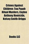 Crimes Against Children: Toa Payoh Ritual Murders, Caylee Anthony Homicide, Kelsey Smith-Briggs