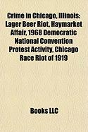 Crime in Chicago, Illinois: Lager Beer Riot, Haymarket Affair, 1968 Democratic National Convention Protest Activity, Chicago Race Riot of 1919
