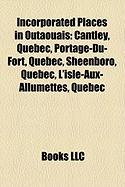 Incorporated Places in Outaouais: Cantley, Quebec, Portage-Du-Fort, Quebec, Sheenboro, Quebec, L'Isle-Aux-Allumettes, Quebec