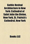Gothic Revival Architecture in New York: Cathedral of Saint John the Divine, New York, St. Patrick's Cathedral, New York