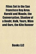 Films Set in the San Francisco Bay Area: Harold and Maude, the Conversation, Shadow of a Doubt, Hulk, Yours, Mine and Ours, the Kite Runner
