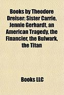 Books by Theodore Dreiser: Sister Carrie, Jennie Gerhardt, an American Tragedy, the Financier, the Bulwark, the Titan