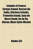 Islands of France: Europa Island, Bassas Da India, Glorioso Islands, Tromelin Island, Juan de Nova Island, Ile de Re, Oleron, Mont Saint-