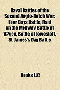Naval Battles of the Second Anglo-Dutch War: Four Days Battle, Raid on the Medway, Battle of Vgen, Battle of Lowestoft, St. James's Day Battle