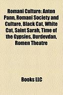 Romani Culture: Anton Pann, Romani Society and Culture, Black Cat, White Cat, Saint Sarah, Time of the Gypsies, ?Ur?evdan, Romen Theat