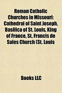 Roman Catholic Churches in Missouri: Cathedral of Saint Joseph, Basilica of St. Louis, King of France, St. Francis de Sales Church (St. Louis