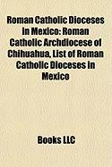 Roman Catholic Dioceses in Mexico: Roman Catholic Archdiocese of Chihuahua, List of Roman Catholic Dioceses in Mexico