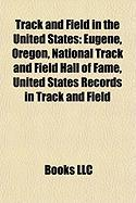 Track and Field in the United States: Eugene, Oregon, National Track and Field Hall of Fame, United States Records in Track and Field