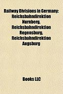 Railway Divisions in Germany: Reichsbahndirektion N Rnberg, Reichsbahndirektion Regensburg, Reichsbahndirektion Augsburg