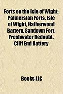 Forts on the Isle of Wight: Palmerston Forts, Isle of Wight, Hatherwood Battery, Sandown Fort, Freshwater Redoubt, Cliff End Battery