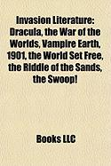 Invasion Literature: Dracula, the War of the Worlds, Vampire Earth, 1901, the World Set Free, the Riddle of the Sands, the Swoop!