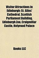 Visitor Attractions in Edinburgh: St. Giles' Cathedral, Scottish Parliament Building, Edinburgh Zoo, Craigmillar Castle, Holyrood Palace
