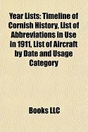 Year Lists: Timeline of Cornish History, List of Abbreviations in Use in 1911, List of Aircraft by Date and Usage Category