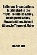 Religious Organizations Established in the 1130s: Fountains Abbey, Basingwerk Abbey, Rievaulx Abbey, Byland Abbey, Le Thoronet Abbey