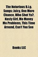 The Notorious B.I.G. Songs: Juicy, One More Chance, Who Shot YA?, Nasty Girl, Mo Money Mo Problems, This Time Around, Can't You See