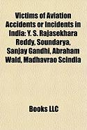 Victims of Aviation Accidents or Incidents in India: Y. S. Rajasekhara Reddy, Soundarya, Sanjay Gandhi, Abraham Wald, Madhavrao Scindia