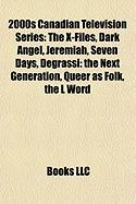 2000s Canadian Television Series: The X-Files, Dark Angel, Jeremiah, Seven Days, Degrassi: The Next Generation, Queer as Folk, the L Word