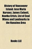 History of Vancouver Island: Jose Maria Narvaez, James Colnett, Nootka Crisis, List of Coal Mines and Landmarks in the Nanaimo Area