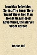 Iron Man Television Series: The Super Hero Squad Show, Iron Man, Iron Man: Armored Adventures, the Marvel Super Heroes