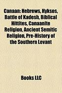 Canaan: Hebrews, Hyksos, Battle of Kadesh, Biblical Hittites, Canaanite Religion, Ancient Semitic Religion, Pre-History of the