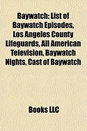 Baywatch: List of Baywatch Episodes, Los Angeles County Lifeguards, All American Television, Baywatch Nights, Cast of Baywatch