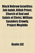 Black Hebrew Israelites: Zab Judah, Killah Priest, Church of God and Saints of Christ, William Saunders Crowdy, Project Megiddo