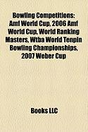 Bowling Competitions: Amf World Cup, 2006 Amf World Cup, World Ranking Masters, Wtba World Tenpin Bowling Championships, 2007 Weber Cup