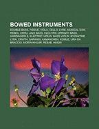 Bowed Instruments: Double Bass, Fiddle, Viola, Cello, Lyre, Musical Saw, Rebec, Erhu, Jazz Bass, Electric Upright Bass, Hardingfele