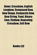 Bows: Crossbow, English Longbow, Compound Bow, Bow Shape, Composite Bow, Bow String, Yumi, Binary CAM, Flatbow, Repeating Cr