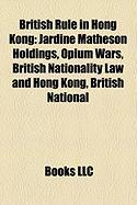 British Rule in Hong Kong: Jardine Matheson Holdings, Opium Wars, British Nationality Law and Hong Kong, British National